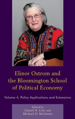 Elinor Ostrom and the Bloomington School of Political Economy: Policy Applications and Extensions (Volume 4)