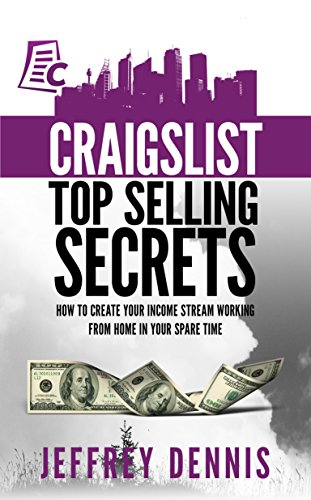 Craigslist Top Selling Secrets: How to create your income stream working from home in your spare time by [Dennis, Jeffrey]
