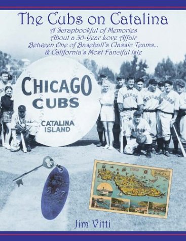 Cubs on Catalina: A Scrapbookful of Memories about a 30-Year Love Affair Between One of Baseball's Classic Team & California's Most Fanciful Isle by Brand: Settefrati Press