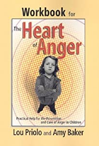 Workbook for the Heart of Anger: Practical Help for the Prevention and Cure of Anger in Children from Lou Priolo
