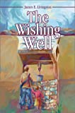 The Wishing Well, James E. Livingston, 0595746748