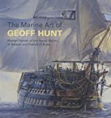 The Marine Art of Geoff Hunt: Master Painter of the Naval World of Nelson and Patrick O'Brian (Maritime)
