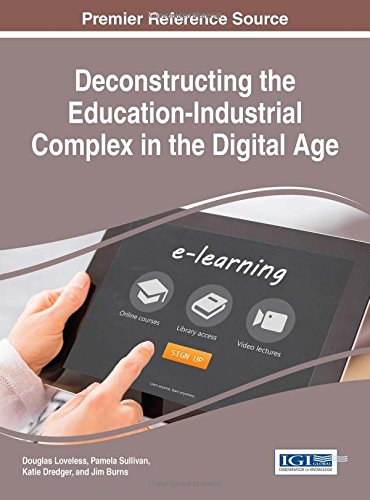 Deconstructing the Education-Industrial Complex in the Digital Age (Advances in Educational Marketing, Administration, and Leadership) PDF
