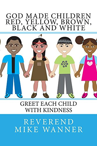 God Made Children Red, Yellow, Brown, Black and White: Greet Each Child With Kindness