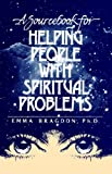 A Sourcebook for Helping People with Spiritual Problems, Emma Bragdon, 0962096016