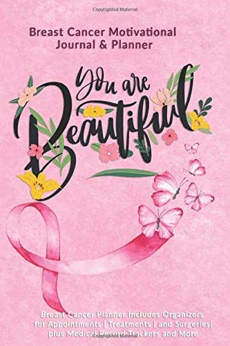 You Are Beautiful: Breast Cancer Motivational Journal & Planner: Breast Cancer Planner Includes Organizers for Appointments | Treatments | and Surgeries| plus Medical Record Trackers and More