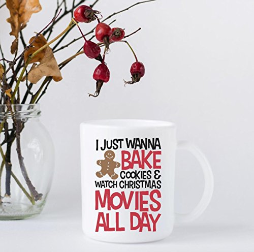 Christmas Coffee Mug – I Just Want to Bake Cookie and Watch Christmas Movies All Day