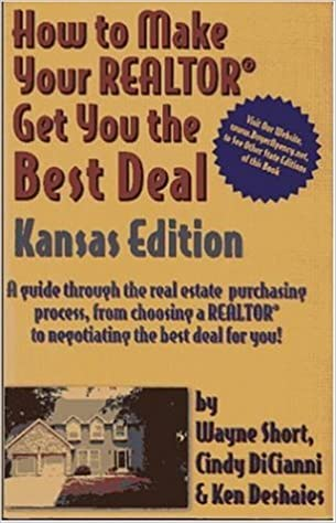 Read online How to Make Your Realtor Get You the Best Deal, Kansas Edition: A Guide Through the Real Estate Purchasing Process, from Choosing a Realtor to Negotiating the Best for You PDF, azw (Kindle), ePub, doc, mobi