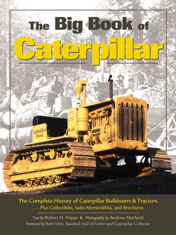 The Big Book of Caterpillar: The Complete History of Caterpillar Bulldozers and Tractors, Plus Collectibles, Sales Memorabilia, and Brochures (Machinery Hill)