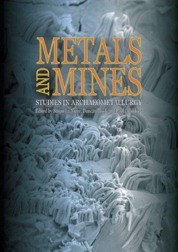 Metals and Mines: Studies in Archaeometallurgy