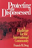Protecting the Dispossessed : A Challenge for the International Community, Deng, Francis M., 081571825X