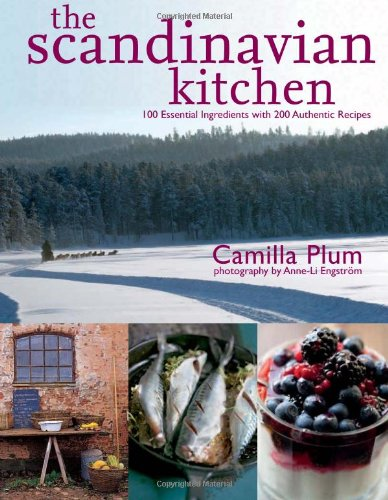 The Scandinavian Kitchen: Over 100 Essential Ingredients with 200 Authentic Recipes by Camilla Plum