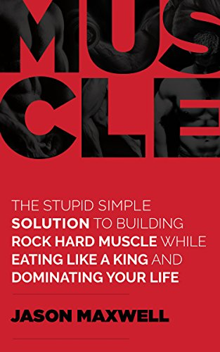 Muscle: The Stupid Simple Solution To Building Rock Hard Muscle While Eating Like a King and Dominating Your ()
