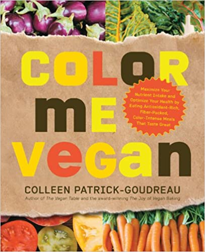 Book Color Me Vegan: Maximize Your Nutrient Intake and Optimize Your Health by Eating Antioxidant Rich, Fiber Packed, Color Intense Meals
