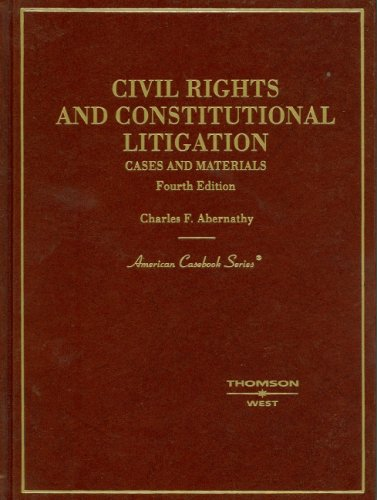 Civil Rights And Constitutional Litigation: Cases And Materials (American Casebook)