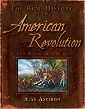 The Real History of the American Revolution: A New Look at the Past (Real History Series)