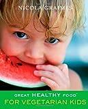 Great Healthy Food for Vegetarian Kids, Nicola Graimes, 1903258316