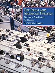 The Press and American Politics: The New Mediator (3rd Edition)