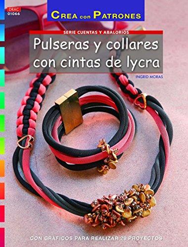 Pulseras y collares con cintas de lycra: Con gráficos para realizar 20 proyectos ()