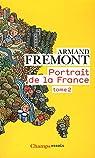 Portrait de la France : Tome 2, Nord-Pas-de-Calais - Rhône-Alpes - Outre-mer par Frémont