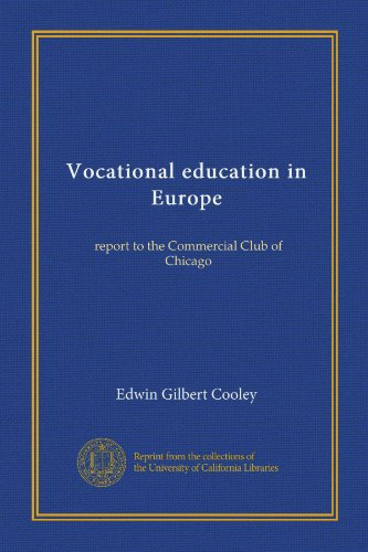 Vocational education in Europe: report to the Commercial Club of Chicago