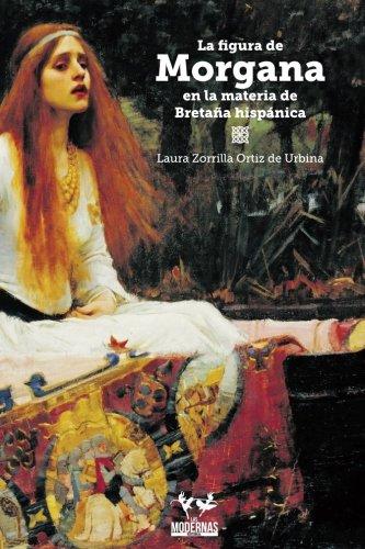 La figura de Morgana en la materia de Bretaña hispanica (Spanish Edition) [Laura Zorrilla] (Tapa Blanda)