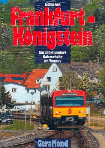 Frankfurt - Königstein: Ein Jahrhundert Nahverkehr im Taunus.
