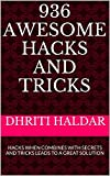 936 Awesome Hacks and Tricks: Hacks when combines with the secrets and tricks leads to a great solutions (English Edition)
