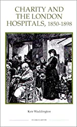 Charity and the London Hospitals, 1850-1898 (Royal Historical Society Studies in History New Series)