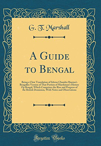 A Guide to Bengal: Beinq a Clow Translation of Ishwar Chandra Sharma's Bengallee Version of That Portion of Marshman's History Op Bengal, Which ... With Notes and Observations (Classic Reprint)