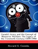 img - for Canada's Army and the Concept of Maneuver Warfare: The Legacy of the Twentieth Century (1899-1998) book / textbook / text book