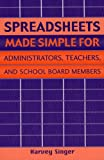 Spreadsheets Made Simple for Administrators, Teachers, and School Board Members, Harvey Singer, 1578861217