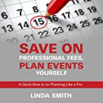 Save on Professional Fees, Plan Events Yourself: A Quick How-to on Planning Like a Pro | Linda Smith