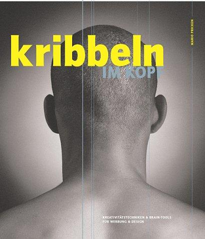 Kribbeln im Kopf. Kreativitätstechniken & Braintools für Werbung & Design Gebundenes Buch – 2001 Mario Pricken Hermann Schmidt 3874395820