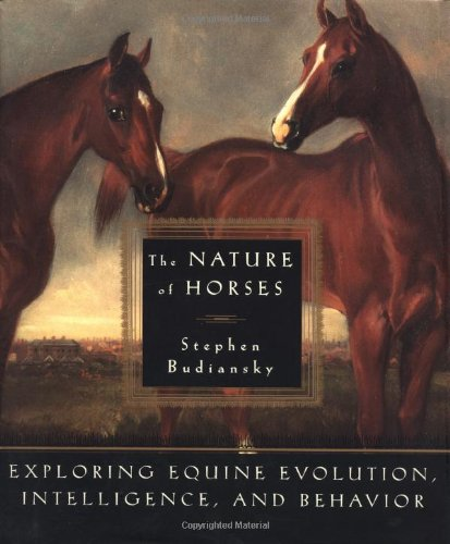 The Nature of Horses:  Exploring Equine Evolution, Intelligence, and Behavior