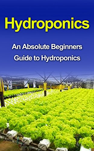 Hydroponics: Hydroponics For Beginners: A Step by Step Guide to Master Hydroponics at Home (Hydroponics, Hydroponics for Beginners, Hydroponics guide, ... Hydroponics for Dummies, Hydroponics food)