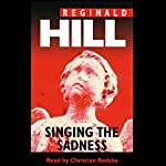 Singing the Sadness   Reginald Hill