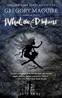 What-the-Dickens by [Maguire, Gregory]