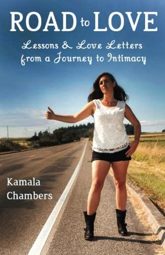 Road to Love: Lessons & Love Letters from a Journey to Intimacy