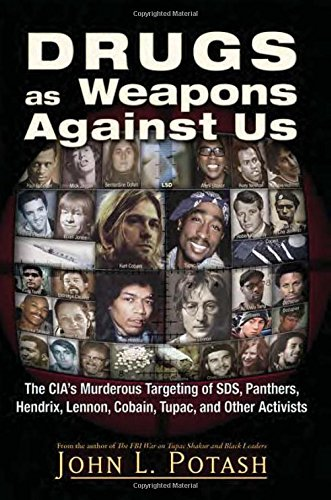 Drugs As Weapons Against Us  The Cias Murderous Targeting Of Sds  Panthers  Hendrix  Lennon  Cobain  Tupac  And Other Leftists