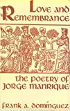 Love and Remembrance : The Poetry of Jorge Manrique, Dominguez, Frank A., 0813116511