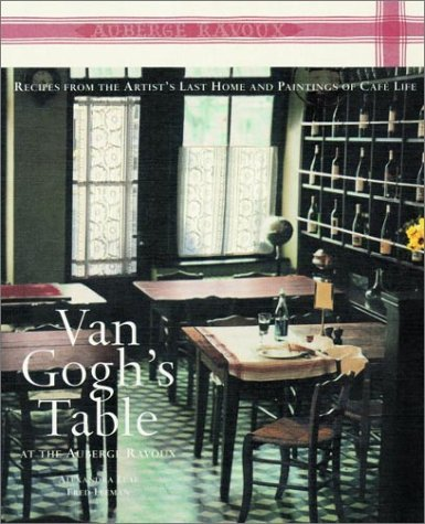 Van Gogh's Table at the Auberge Ravoux: Recipes From the Artist's Last Home and Paintings of Cafe Life