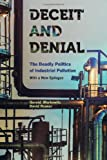 Deceit and Denial : The Deadly Politics of Industrial Pollution, Markowitz, Gerald and Rosner, David, 0520275829