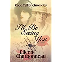 I'll Be Seeing You (Code Talker Chronicles Book 1)