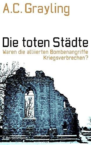 Die toten Städte: Waren die alliierten Bombenangriffe Kriegsverbrechen? (Hardcover Non-Fiction)