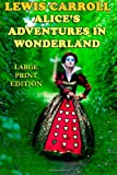 Alice's Adventures in Wonderland - Large Print Edition, Lewis Carroll, 1493756532