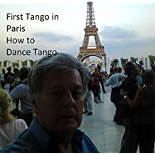Tango Secrets of Paris July 2018: Where to Dance Tango (Tango Secrets World Wide Book 1)