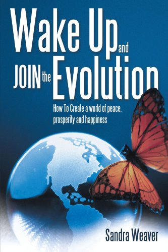 Book: Wake Up and Join the Evolution - How to Create A World of Peace, Prosperity and Happiness by Sandra A Weaver