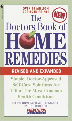 The Doctors Book of Home Remedies: Simple Doctor-Approved Self-Care Solutions for 146 of the Most Common Health Conditions, Revised and Expanded (The ... Library of Prevention Magazine Health (Simple Remedy)