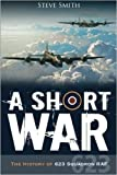 A Short War: The History of  623 Squadron RAF (90 Black & White Photographs and Maps)